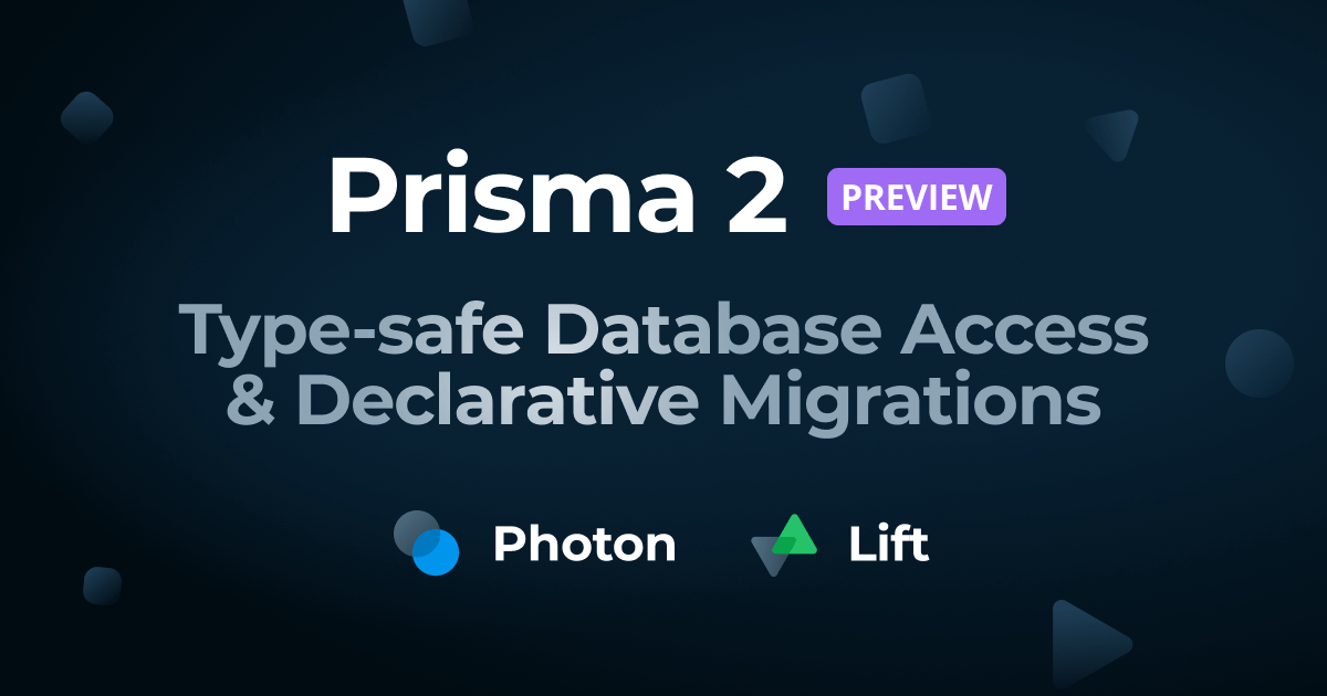 Prisma 2 Preview: Type-safe Database Access & Declarative